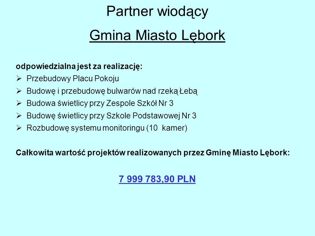 Partner wiodący Gmina Miasto Lębork odpowiedzialna jest za realizację: Przebudowy Placu Pokoju Budowę i przebudowę bulwarów nad rzeką Łebą Budowa świe