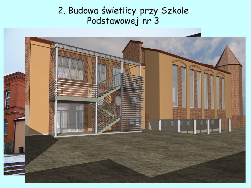 2. Budowa świetlicy przy Szkole Podstawowej nr 3