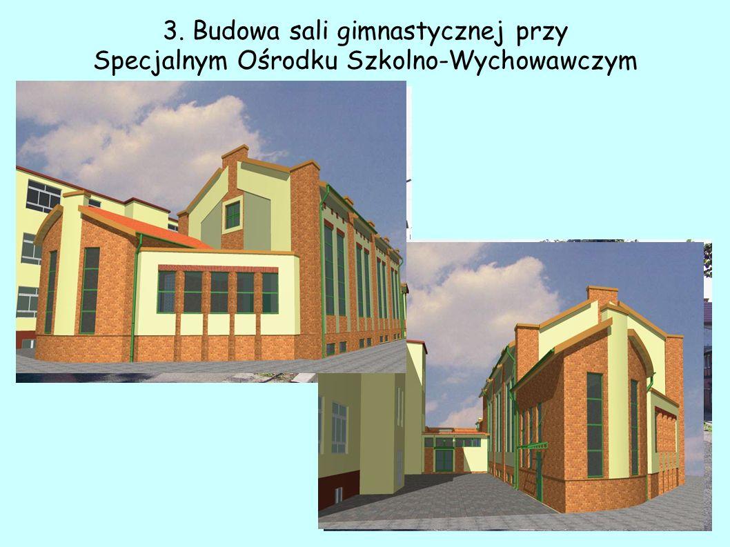 3. Budowa sali gimnastycznej przy Specjalnym Ośrodku Szkolno-Wychowawczym