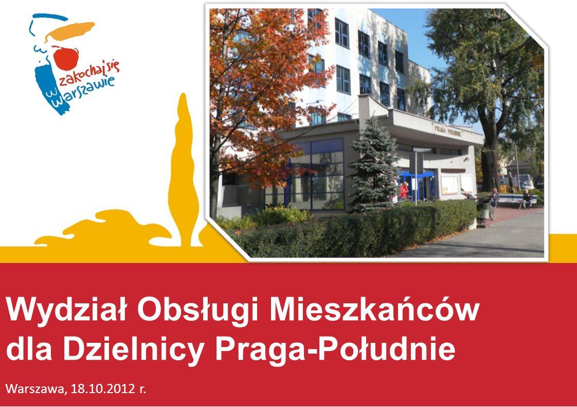 Wydział Obsługi Mieszkańców dla Dzielnicy Praga-Południe Warszawa, 18.10.2012 r.