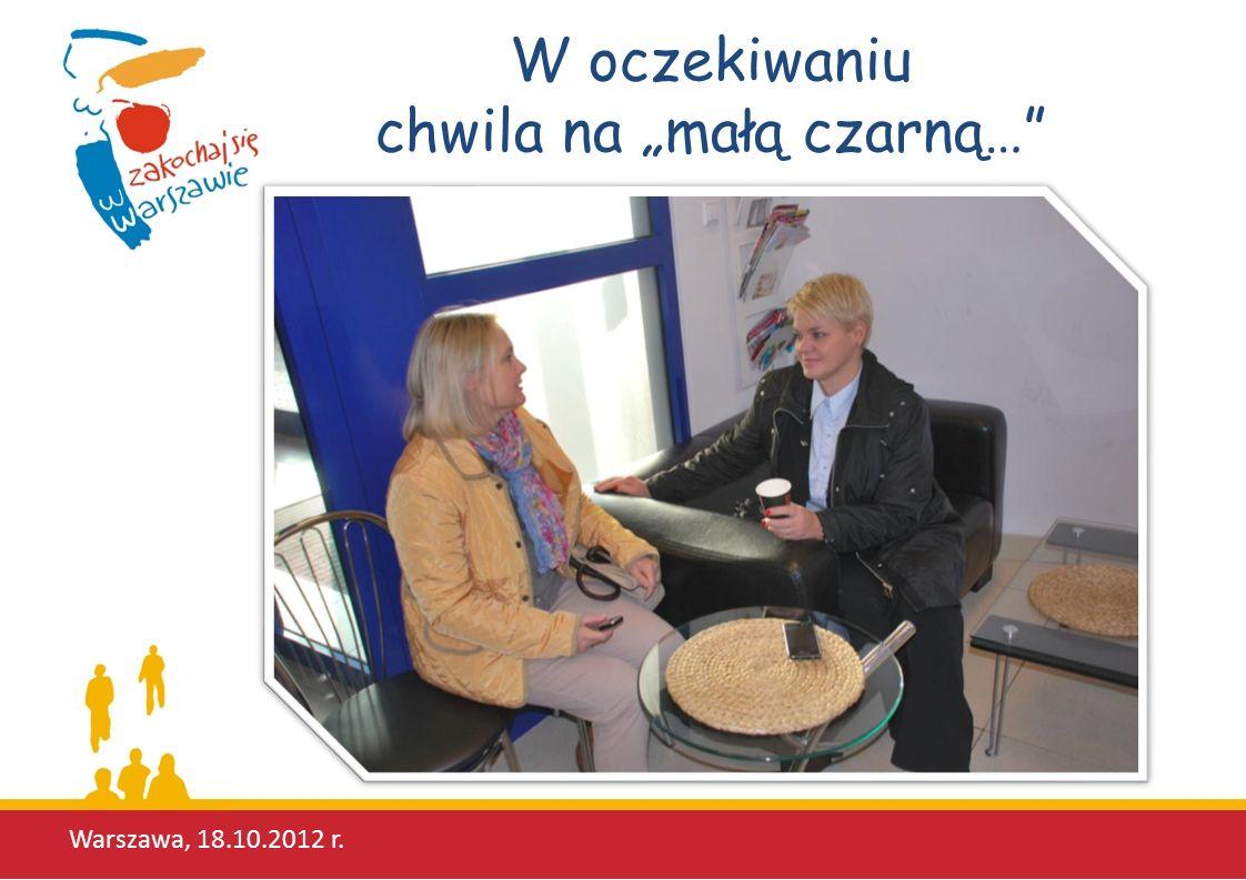 W oczekiwaniu chwila na małą czarną… Warszawa, 18.10.2012 r.