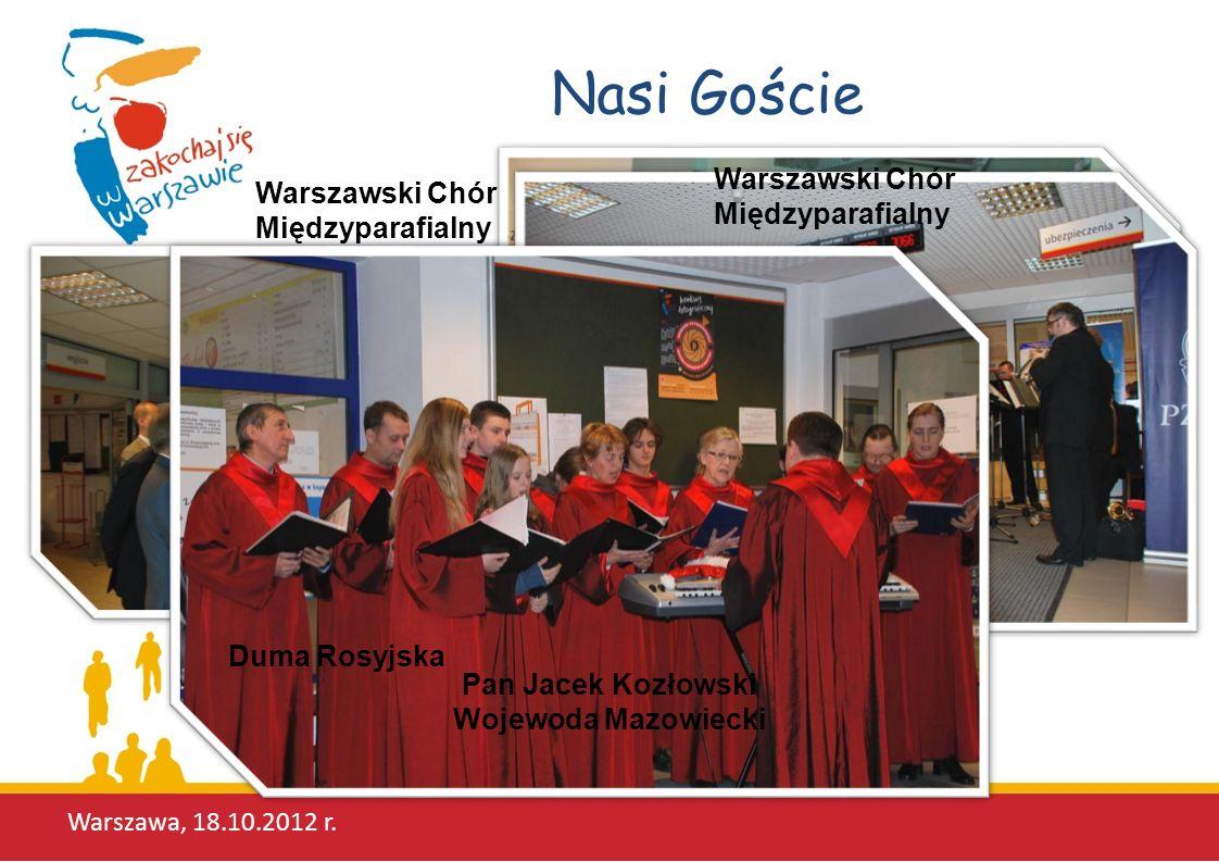 Nasi Goście Warszawa, 18.10.2012 r. Pan Jacek Kozłowski Wojewoda Mazowiecki Duma Rosyjska Warszawski Chór Międzyparafialny