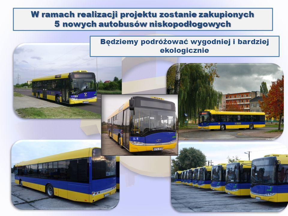 W ramach realizacji projektu zostanie zakupionych 5 nowych autobusów niskopodłogowych Będziemy podróżować wygodniej i bardziej ekologicznie