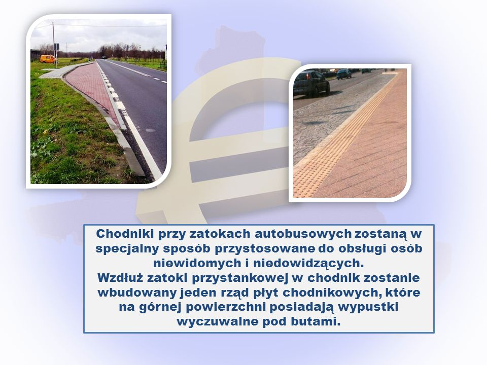 Chodniki przy zatokach autobusowych zostaną w specjalny sposób przystosowane do obsługi osób niewidomych i niedowidzących. Wzdłuż zatoki przystankowej
