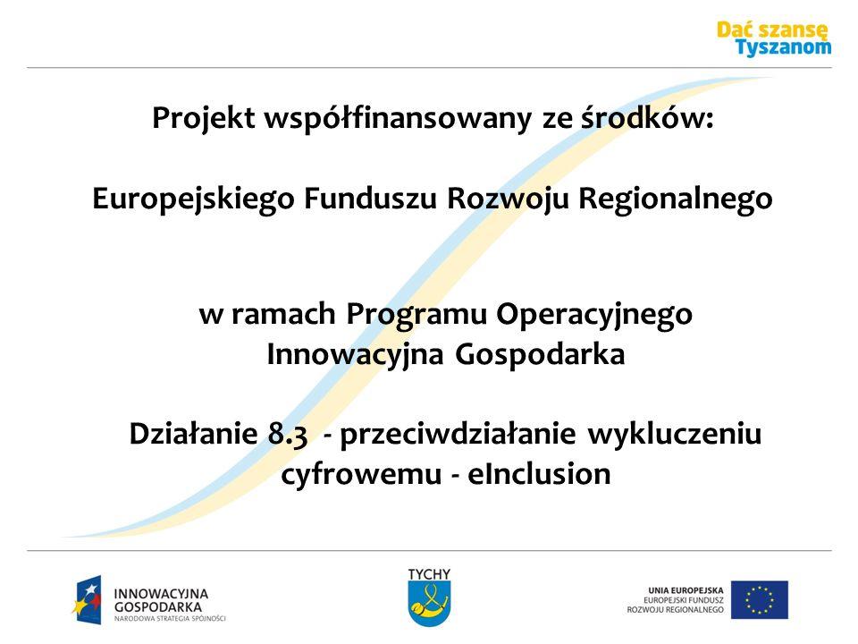 Projekt współfinansowany ze środków: Europejskiego Funduszu Rozwoju Regionalnego w ramach Programu Operacyjnego Innowacyjna Gospodarka Działanie 8.3 -