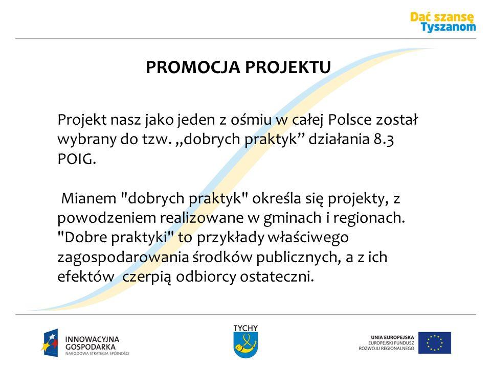 Projekt nasz jako jeden z ośmiu w całej Polsce został wybrany do tzw. dobrych praktyk działania 8.3 POIG. Mianem