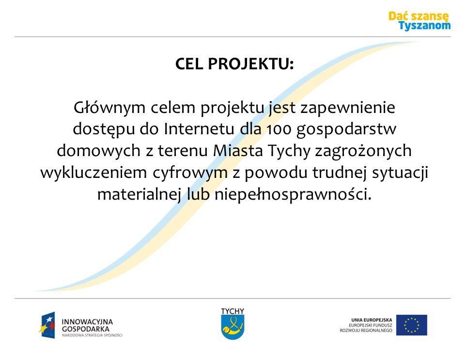 CEL PROJEKTU: Głównym celem projektu jest zapewnienie dostępu do Internetu dla 100 gospodarstw domowych z terenu Miasta Tychy zagrożonych wykluczeniem