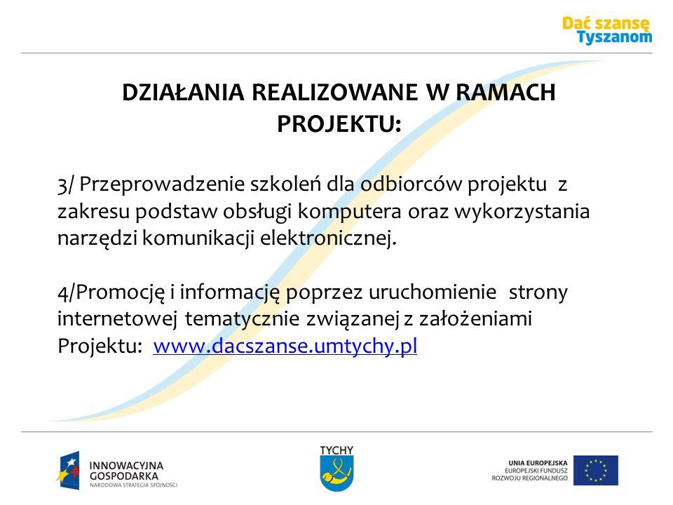 DZIAŁANIA REALIZOWANE W RAMACH PROJEKTU: 3/ Przeprowadzenie szkoleń dla odbiorców projektu z zakresu podstaw obsługi komputera oraz wykorzystania narz
