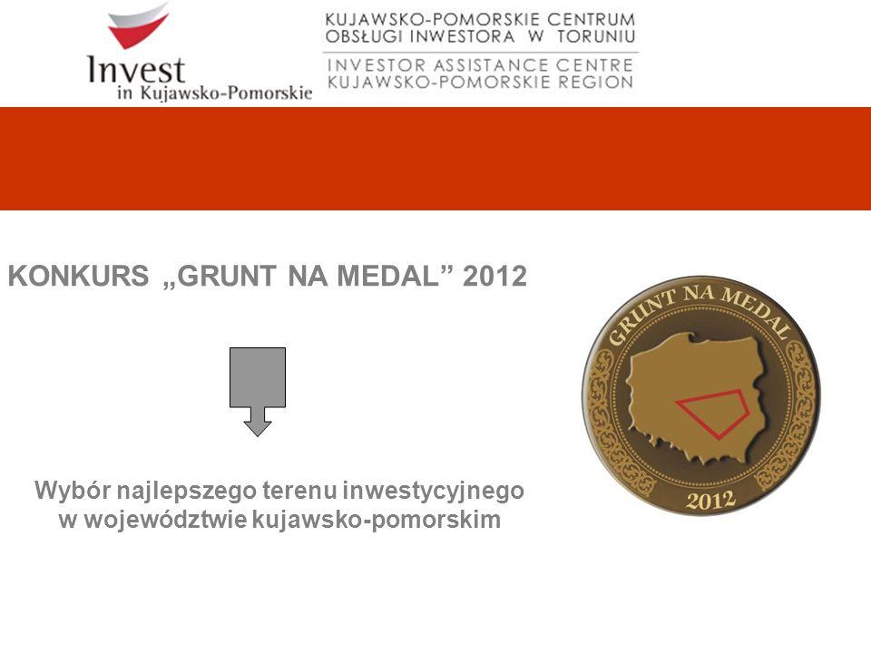 KONKURS GRUNT NA MEDAL 2012 Wybór najlepszego terenu inwestycyjnego w województwie kujawsko-pomorskim