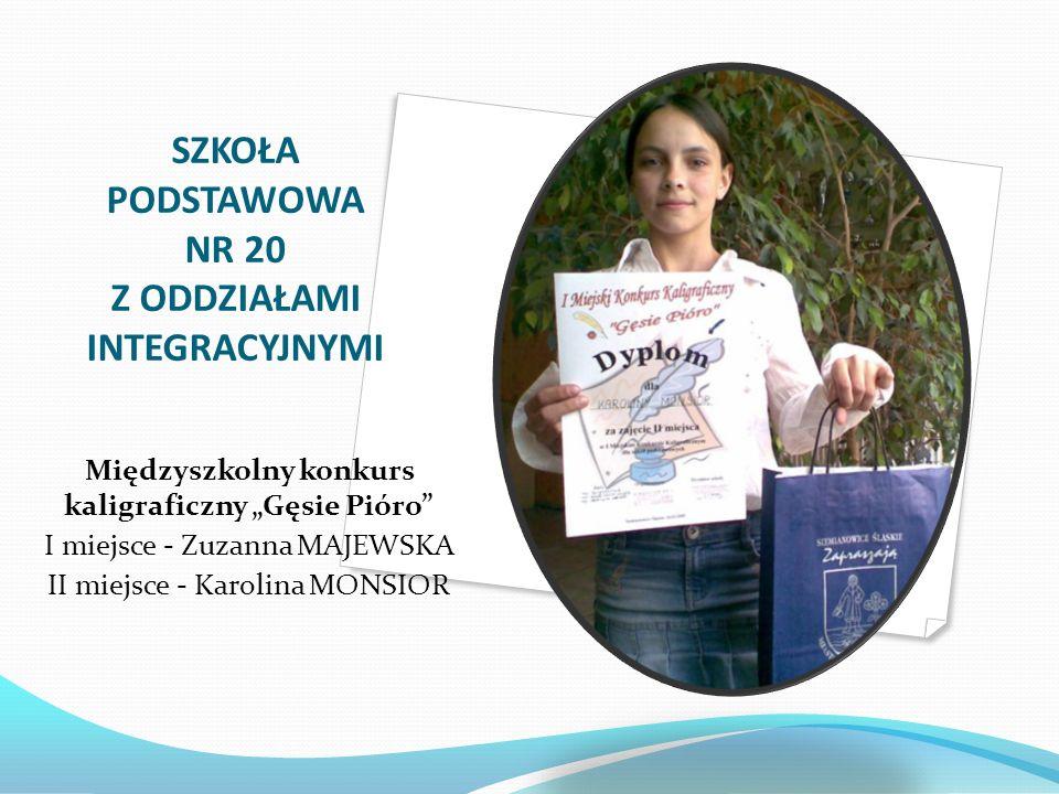 SZKOŁA PODSTAWOWA NR 20 Z ODDZIAŁAMI INTEGRACYJNYMI Międzyszkolny konkurs kaligraficzny Gęsie Pióro I miejsce - Zuzanna MAJEWSKA II miejsce - Karolina MONSIOR