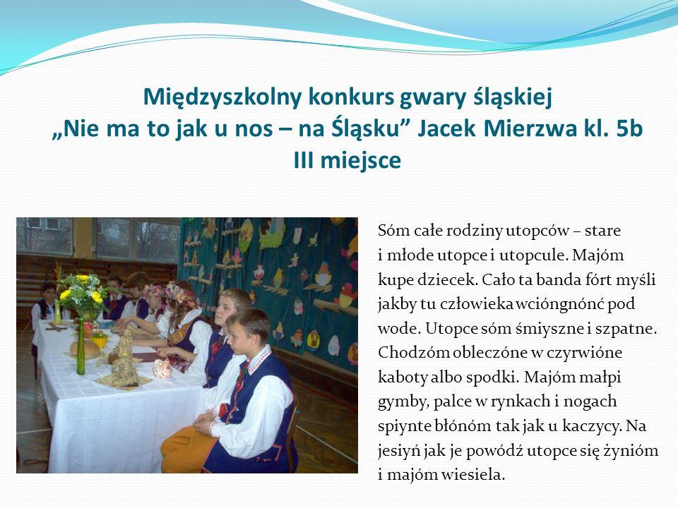 Międzyszkolny konkurs gwary śląskiej Nie ma to jak u nos – na Śląsku Jacek Mierzwa kl.