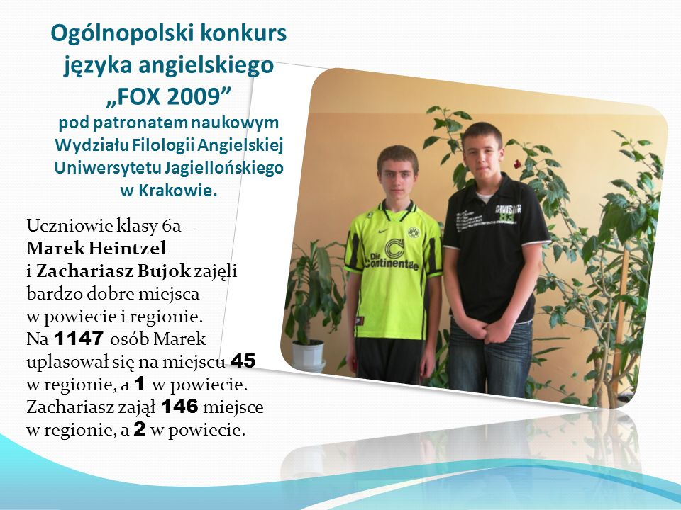 Ogólnopolski konkurs języka angielskiego FOX 2009 pod patronatem naukowym Wydziału Filologii Angielskiej Uniwersytetu Jagiellońskiego w Krakowie.