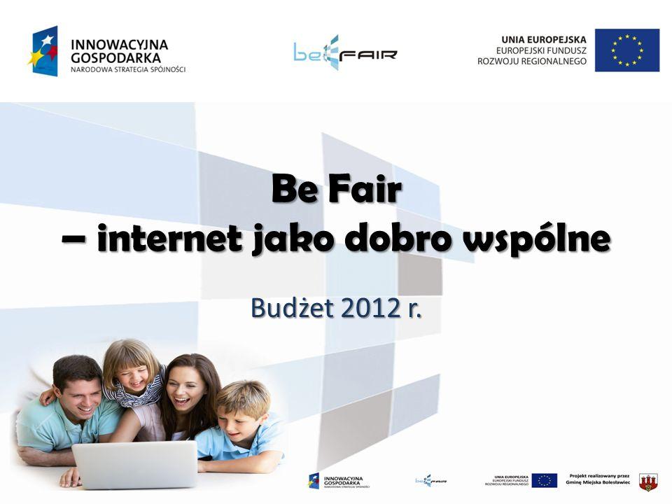 Be Fair – internet jako dobro wspólne Budżet 2012 r.