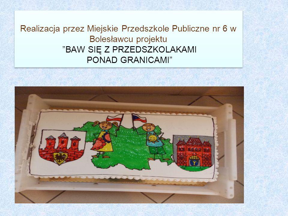 Realizacja przez Miejskie Przedszkole Publiczne nr 6 w Bolesławcu projektu BAW SIĘ Z PRZEDSZKOLAKAMI PONAD GRANICAMI