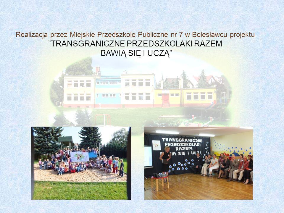 Realizacja przez Miejskie Przedszkole Publiczne nr 7 w Bolesławcu projektu TRANSGRANICZNE PRZEDSZKOLAKI RAZEM BAWIĄ SIĘ I UCZĄ