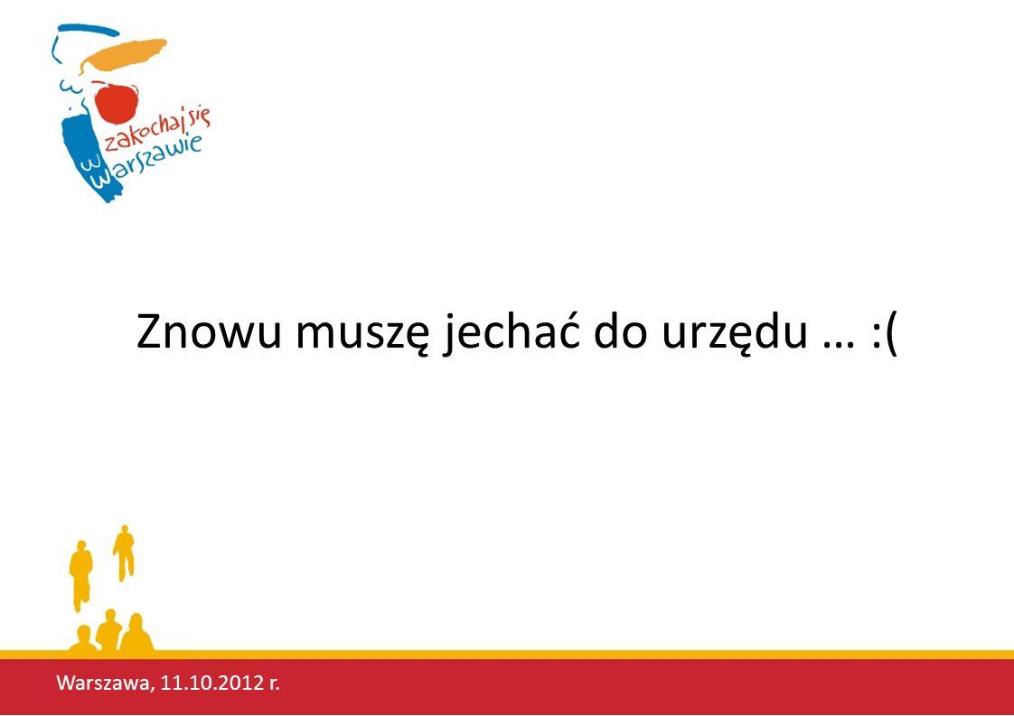 Warszawa, 11.10.2012 r.Jest dobrze. Formularze urzędowe są na stronie.