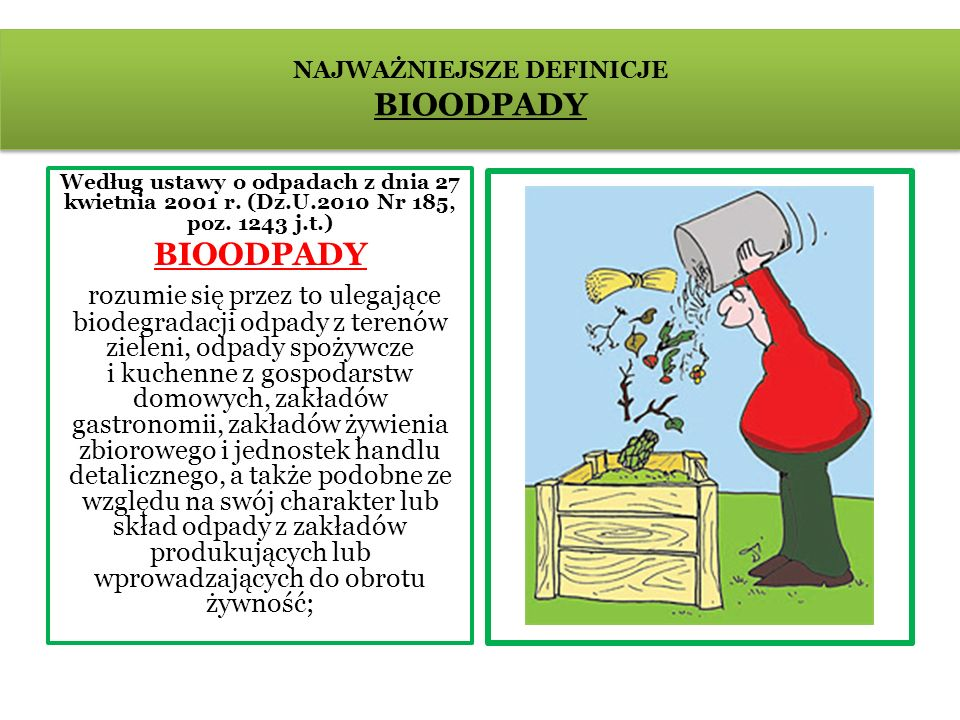 NAJWAŻNIEJSZE DEFINICJE BIOODPADY Według ustawy o odpadach z dnia 27 kwietnia 2001 r. (Dz.U.2010 Nr 185, poz. 1243 j.t.) BIOODPADY rozumie się przez t