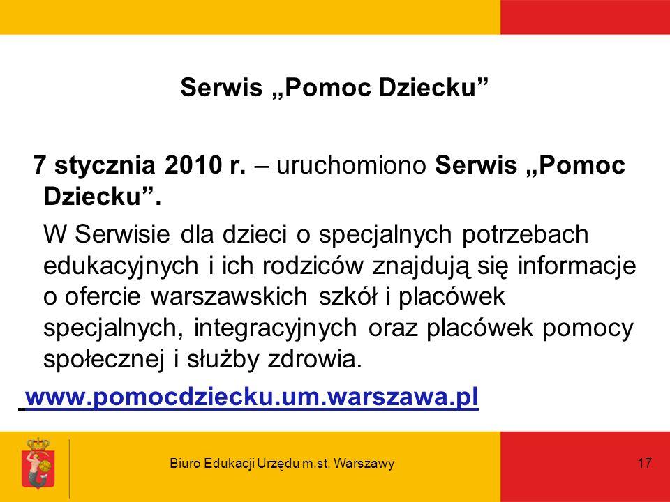 Biuro Edukacji Urzędu m.st. Warszawy17 Serwis Pomoc Dziecku 7 stycznia 2010 r. – uruchomiono Serwis Pomoc Dziecku. W Serwisie dla dzieci o specjalnych