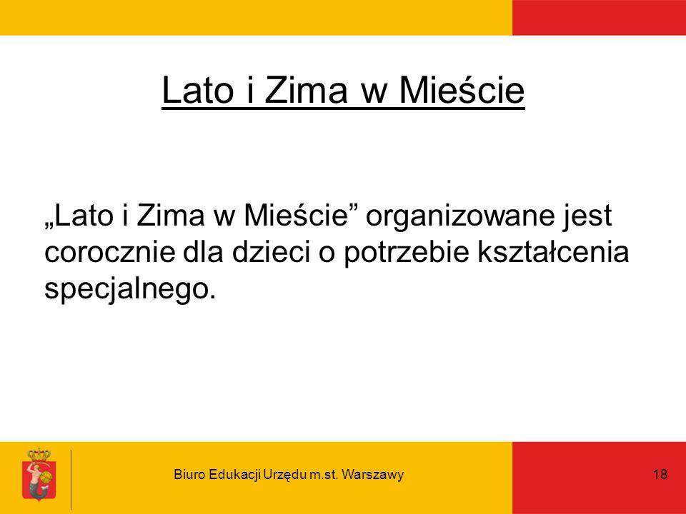 Biuro Edukacji Urzędu m.st. Warszawy18 Lato i Zima w Mieście organizowane jest corocznie dla dzieci o potrzebie kształcenia specjalnego. Lato i Zima w