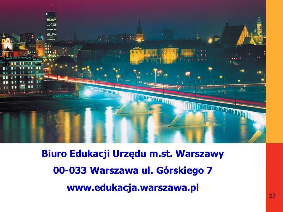 23 Biuro Edukacji Urzędu m.st. Warszawy 00-033 Warszawa ul. Górskiego 7 www.edukacja.warszawa.pl