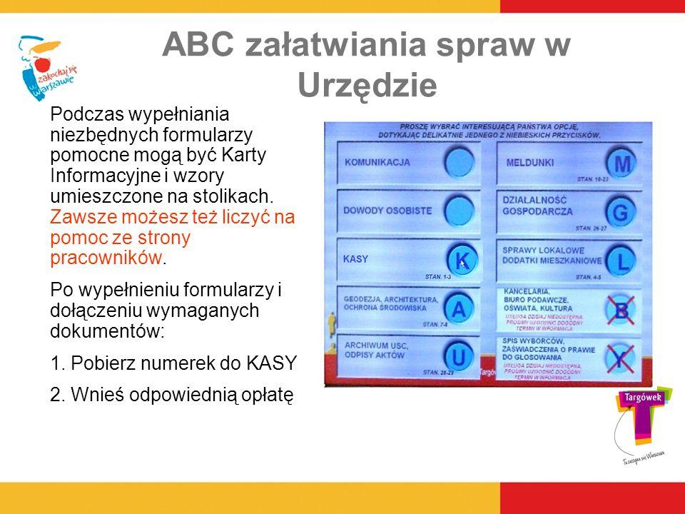 ABC załatwiania spraw w Urzędzie Podczas wypełniania niezbędnych formularzy pomocne mogą być Karty Informacyjne i wzory umieszczone na stolikach. Zaws