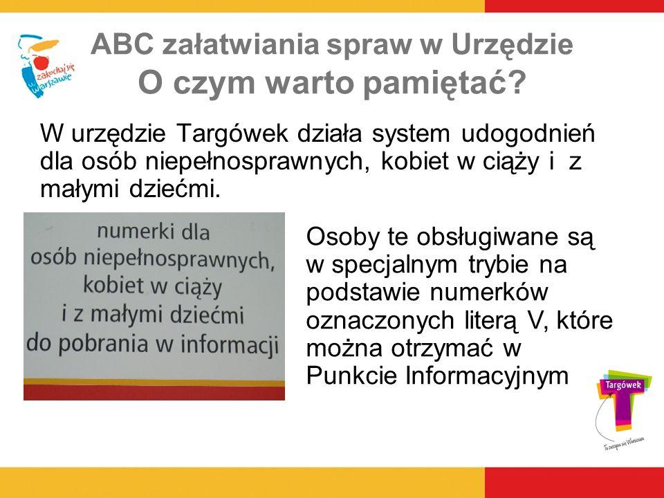 ABC załatwiania spraw w Urzędzie O czym warto pamiętać? W urzędzie Targówek działa system udogodnień dla osób niepełnosprawnych, kobiet w ciąży i z ma