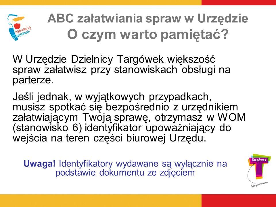 ABC załatwiania spraw w Urzędzie O czym warto pamiętać? W Urzędzie Dzielnicy Targówek większość spraw załatwisz przy stanowiskach obsługi na parterze.