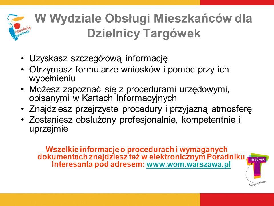 W Wydziale Obsługi Mieszkańców dla Dzielnicy Targówek Uzyskasz szczegółową informację Otrzymasz formularze wniosków i pomoc przy ich wypełnieniu Możes