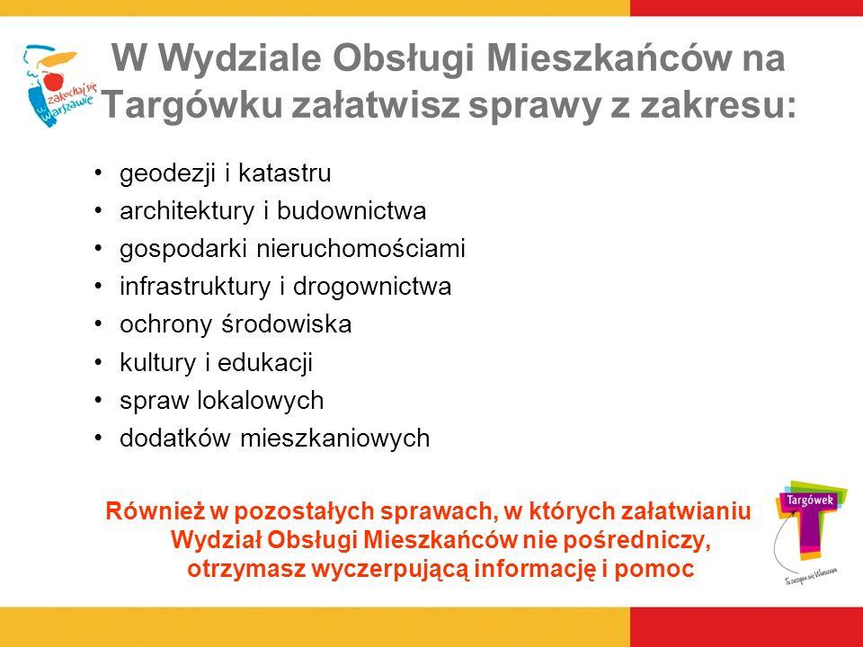 W Wydziale Obsługi Mieszkańców na Targówku załatwisz sprawy z zakresu: geodezji i katastru architektury i budownictwa gospodarki nieruchomościami infr
