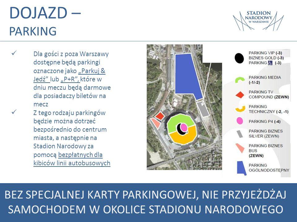 DOJAZD – PARKING BEZ SPECJALNEJ KARTY PARKINGOWEJ, NIE PRZYJEŻDŻAJ SAMOCHODEM W OKOLICE STADIONU NARODOWEGO Dla gości z poza Warszawy dostępne będą pa