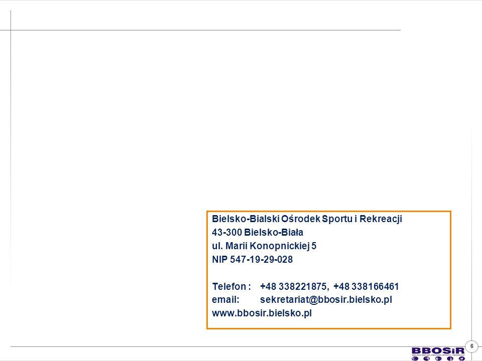 6 Bielsko-Bialski Ośrodek Sportu i Rekreacji 43-300 Bielsko-Biała ul.