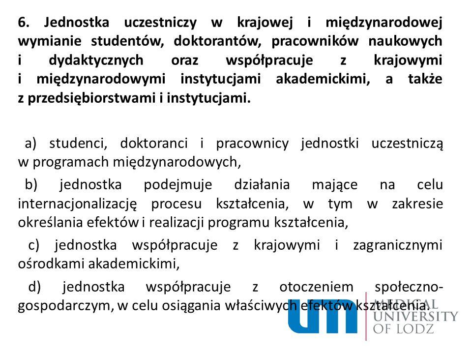 6. Jednostka uczestniczy w krajowej i międzynarodowej wymianie studentów, doktorantów, pracowników naukowych i dydaktycznych oraz współpracuje z krajo