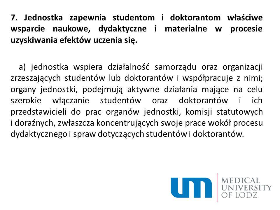 7. Jednostka zapewnia studentom i doktorantom właściwe wsparcie naukowe, dydaktyczne i materialne w procesie uzyskiwania efektów uczenia się. a) jedno
