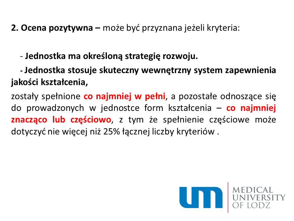 2. Ocena pozytywna – może być przyznana jeżeli kryteria: - Jednostka ma określoną strategię rozwoju. - Jednostka stosuje skuteczny wewnętrzny system z