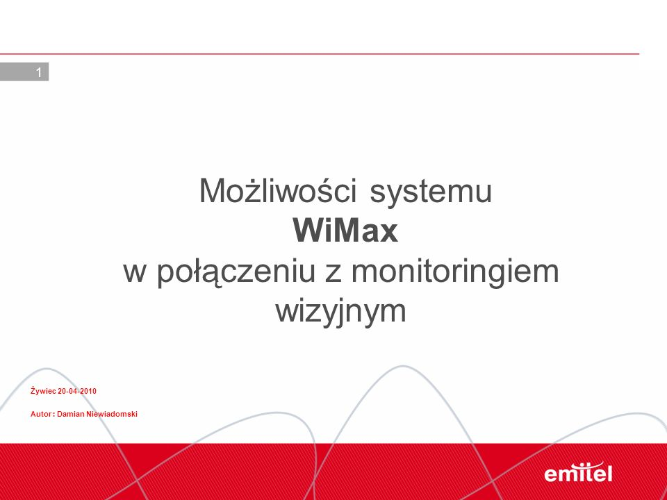 1 Żywiec 20-04-2010 Autor : Damian Niewiadomski Możliwości systemu WiMax w połączeniu z monitoringiem wizyjnym