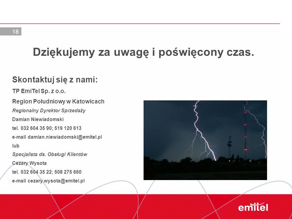 18 Dziękujemy za uwagę i poświęcony czas. Skontaktuj się z nami: TP EmiTel Sp. z o.o. Region Południowy w Katowicach Regionalny Dyrektor Sprzedaży Dam