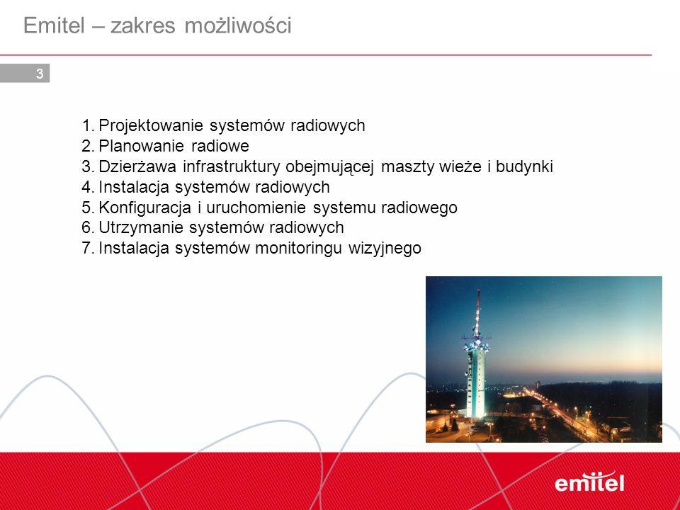 3 Emitel – zakres możliwości 1.Projektowanie systemów radiowych 2.Planowanie radiowe 3.Dzierżawa infrastruktury obejmującej maszty wieże i budynki 4.I
