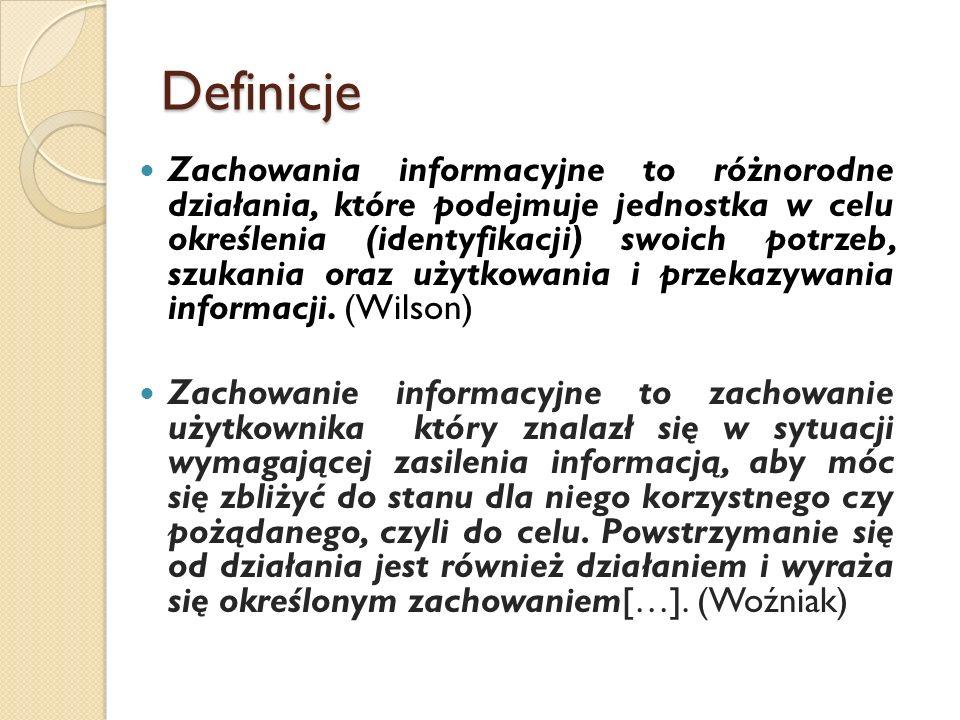 Definicje Zachowania informacyjne to różnorodne działania, które podejmuje jednostka w celu określenia (identyfikacji) swoich potrzeb, szukania oraz u