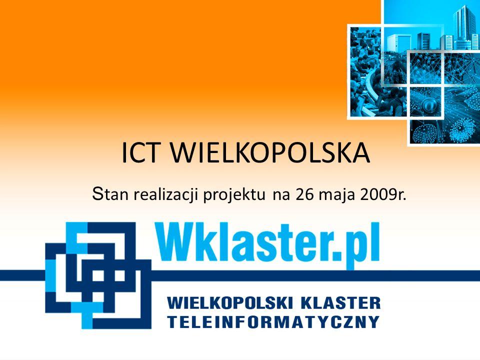 Stan realizacji projektu ICT Wielkopolska Zadania zrealizowane do 26 maja 2009 r.
