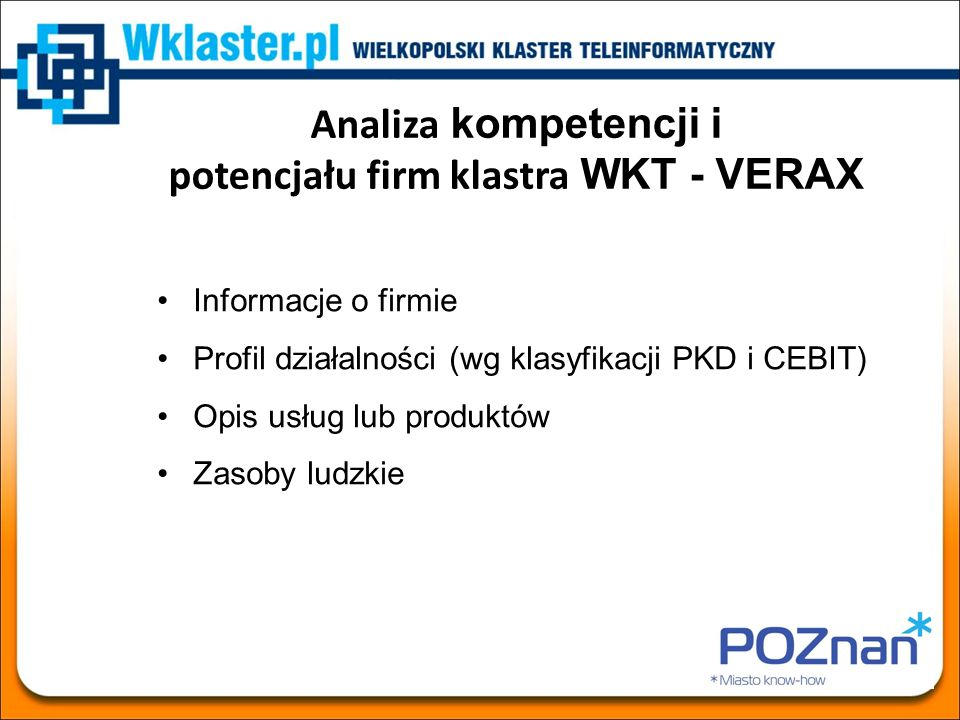 Analiza kompetencji i potencjału firm klastra WKT - VERAX Informacje o firmie Profil działalności (wg klasyfikacji PKD i CEBIT) Opis usług lub produkt