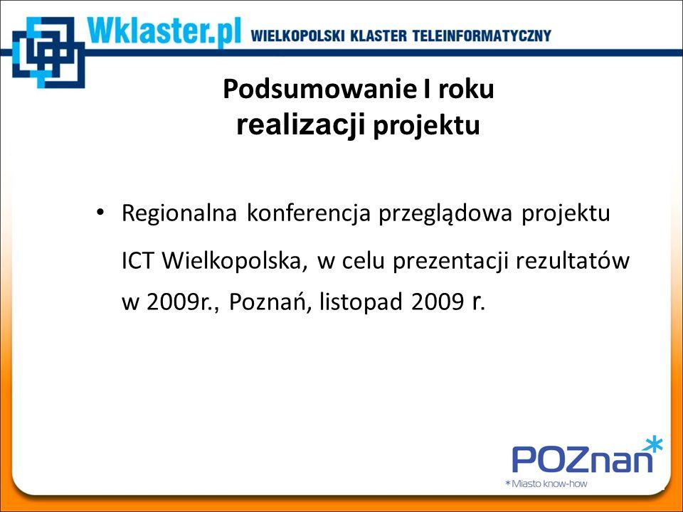 Podsumowanie I roku realizacji projektu Regionalna konferencja przeglądowa projektu ICT Wielkopolska, w celu prezentacji rezultatów w 2009r., Poznań,