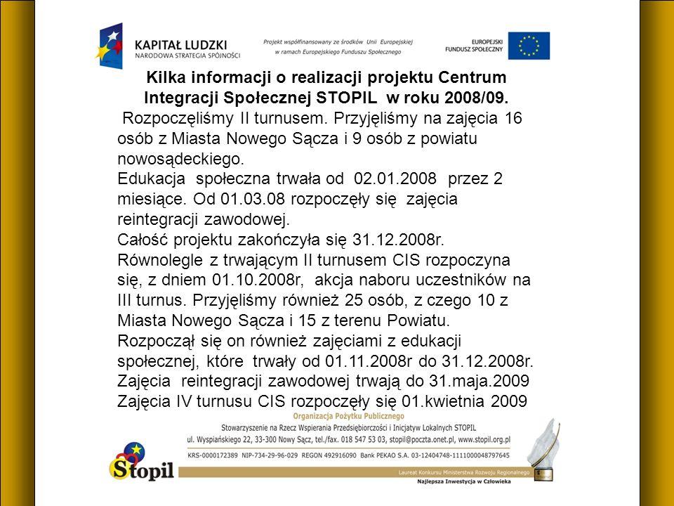 Kilka informacji o realizacji projektu Centrum Integracji Społecznej STOPIL w roku 2008/09. Rozpoczęliśmy II turnusem. Przyjęliśmy na zajęcia 16 osób