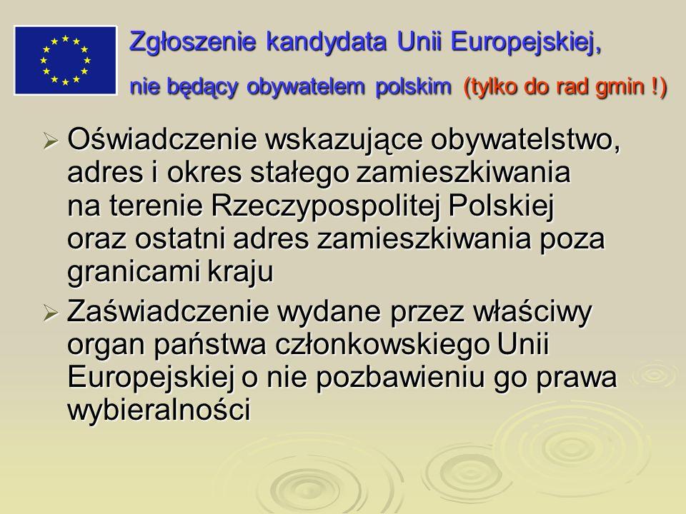 Zgłoszenie kandydata Unii Europejskiej, nie będący obywatelem polskim (tylko do rad gmin !) Oświadczenie wskazujące obywatelstwo, adres i okres stałeg