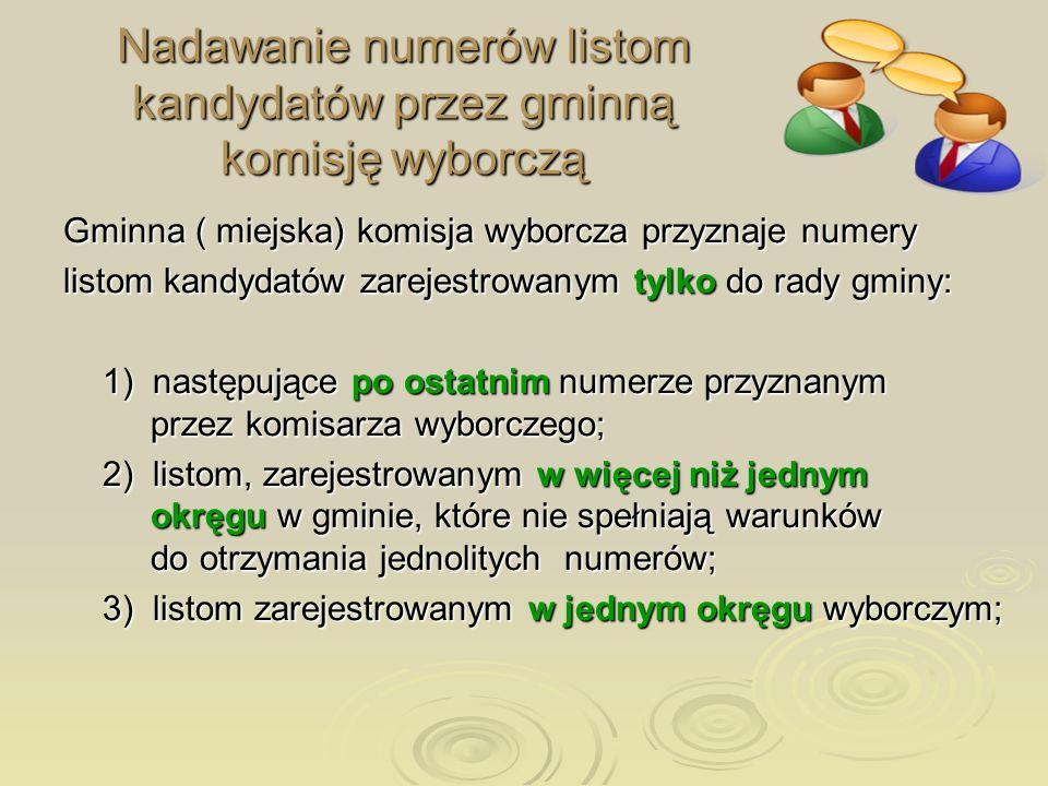 Nadawanie numerów listom kandydatów przez gminną komisję wyborczą Gminna ( miejska) komisja wyborcza przyznaje numery listom kandydatów zarejestrowany