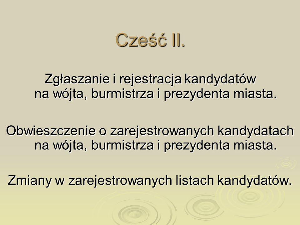 Cześć II. Zgłaszanie i rejestracja kandydatów na wójta, burmistrza i prezydenta miasta. Obwieszczenie o zarejestrowanych kandydatach na wójta, burmist