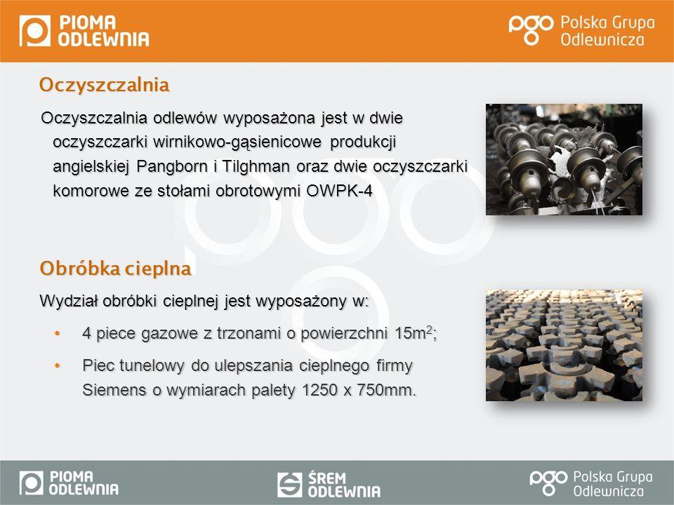 Oczyszczalnia odlewów wyposażona jest w dwie oczyszczarki wirnikowo-gąsienicowe produkcji angielskiej Pangborn i Tilghman oraz dwie oczyszczarki komor
