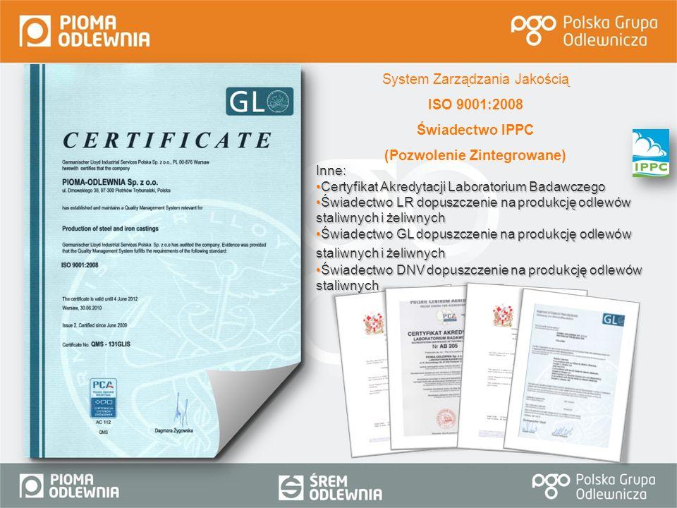 System Zarządzania Jakością ISO 9001:2008 Świadectwo IPPC (Pozwolenie Zintegrowane) Inne: Certyfikat Akredytacji Laboratorium BadawczegoCertyfikat Akr