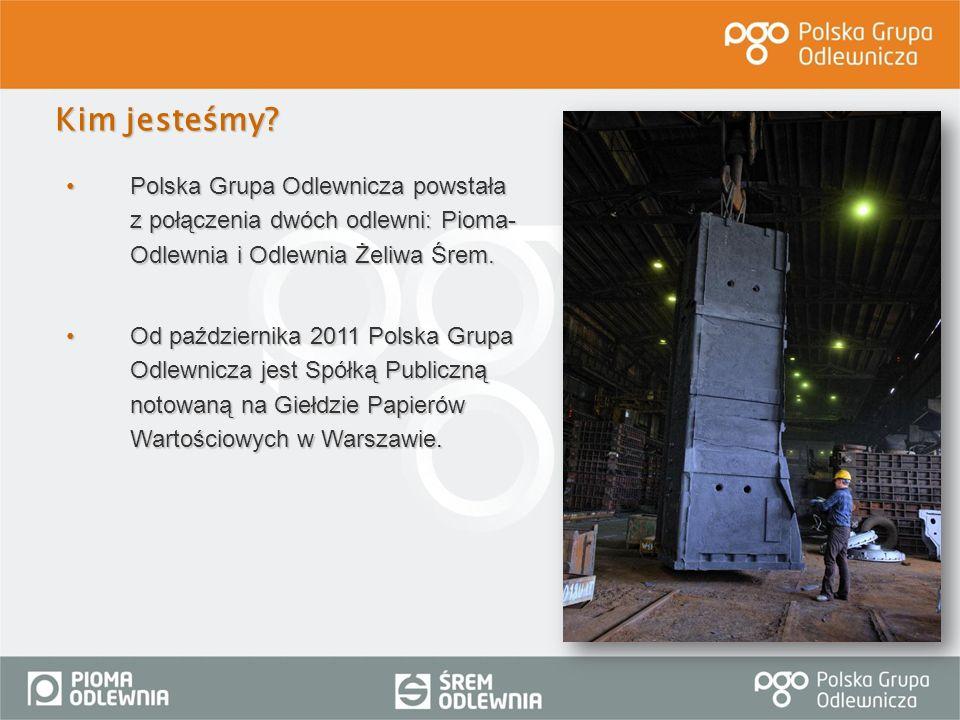 Polska Grupa Odlewnicza powstała z połączenia dwóch odlewni: Pioma- Odlewnia i Odlewnia Żeliwa Śrem.Polska Grupa Odlewnicza powstała z połączenia dwóc