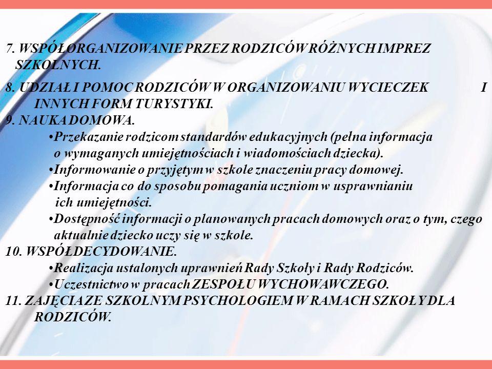 8. UDZIAŁ I POMOC RODZICÓW W ORGANIZOWANIU WYCIECZEK I INNYCH FORM TURYSTYKI. 9. NAUKA DOMOWA. Przekazanie rodzicom standardów edukacyjnych (pełna inf