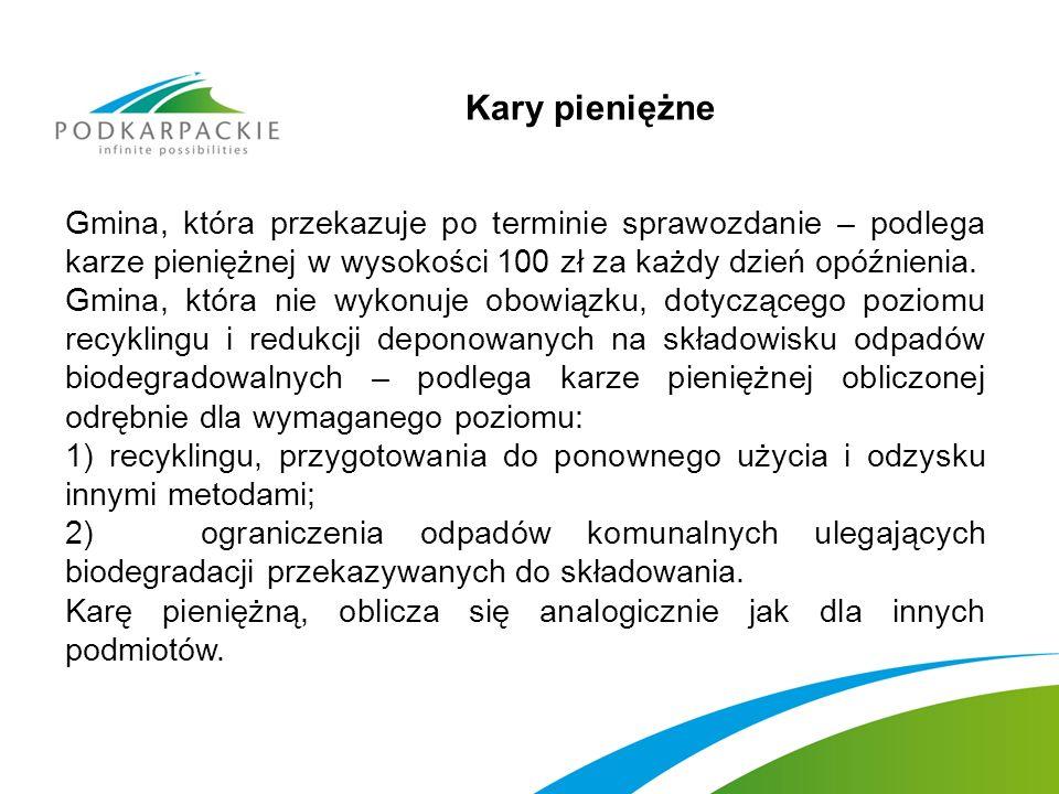 Kary pieniężne Gmina, która przekazuje po terminie sprawozdanie – podlega karze pieniężnej w wysokości 100 zł za każdy dzień opóźnienia. Gmina, która